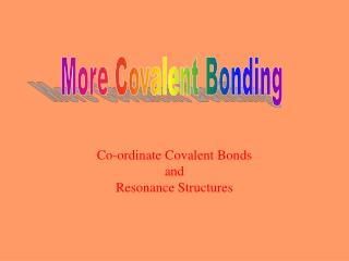 Co-ordinate Covalent Bonds  and  Resonance Structures