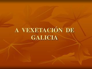 A  VEXETACIÓN  DE GALICIA