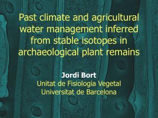 Jordi Bort Unitat de Fisiologia Vegetal  Universitat de Barcelona