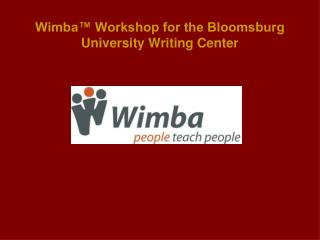 Wimba� Workshop for the Bloomsburg University Writing Center