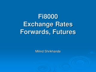 Fi8000 Exchange Rates Forwards, Futures