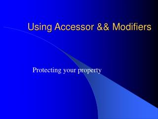 Using Accessor && Modifiers