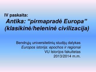 """IV paskaita: Antik a:  """"pirmapradė Europa"""" ( klasikin ė /helenin ė civilizacija)"""