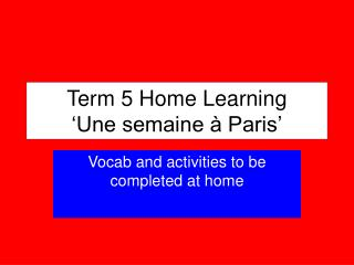 Term 5 Home Learning �Une semaine  � Paris�