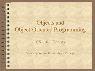 Objects and                             Object-Oriented Programming