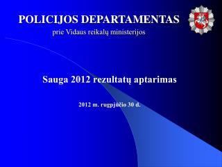 Sauga 2012 rezultatų aptarimas 2012 m. rugpjūčio 30 d.
