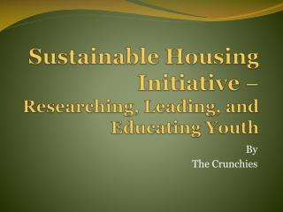 Sustainable Housing Initiative  –  Researching, Leading, and Educating Youth
