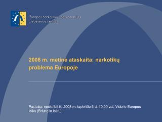 2008 m. metin? ataskaita: narkotik?  problema Europoje