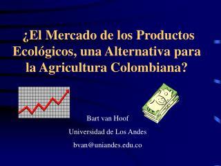 ¿El Mercado de los Productos   Ecológicos, una Alternativa para la Agricultura Colombiana?