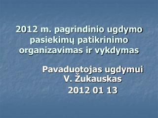 20 12  m.  pagrindinio ugdymo pasiekimų patikrinimo organizavimas ir vykdymas