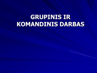 GRUPINIS IR KOMANDINIS DARBAS