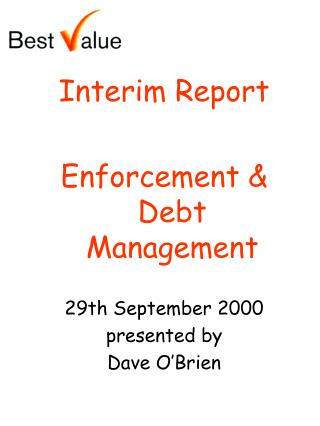 Interim Report Enforcement & Debt Management 29th September 2000 presented by Dave O'Brien