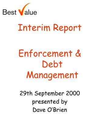 Interim Report Enforcement & Debt Management 29th September 2000 presented by Dave O'Brien