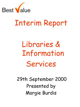 Interim Report Libraries & Information  Services   29th September 2000 Presented by Margie Burdis