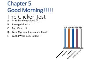 Chapter 5 Good  Morning!!!!! The Clicker Test