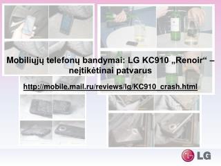 """Mobili ųjų telefonų bandymai: LG KC910 """"Renoir""""  –  neįtikėtinai patvarus"""