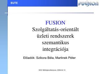 FUSION Szolgáltatás-orientált üzleti rendszerek szemantikus integrációja
