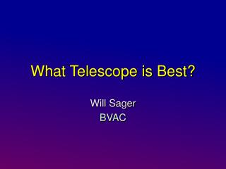 What Telescope is Best?