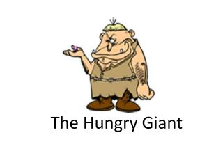 The Hungry Giant