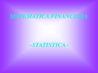 MATEMATICA FINANCIARA ~ STATISTICA ~