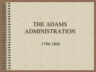 THE ADAMS ADMINISTRATION