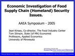 Economic Investigation of Food Supply Chain Homeland Security Issues.   AAEA Symposium - 2005