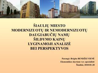 Parengė: Brigita BENDŽIUVIENĖ Ekonomikos skyriaus vyr. specialistė Šiauliai, 20 10 - 01 -2 8