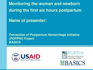 Monitoring the woman and newborn during the first six hours postpartum   Name of presenter:    Prevention of Postpartum