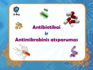 Ant ibiotikai  ir Anti mikrobinis atsparumas