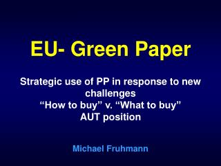 "EU- Green Paper Strategic use of PP in response to new challenges ""How to buy"" v. ""What to buy"""