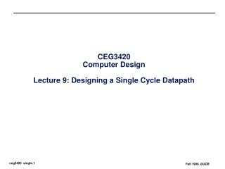 CEG3420 Computer Design Lecture 9: Designing a Single Cycle Datapath