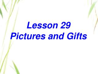 Lesson 29 Pictures and Gifts