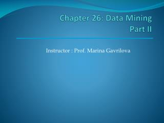 Chapter 26: Data  Mining  Part II