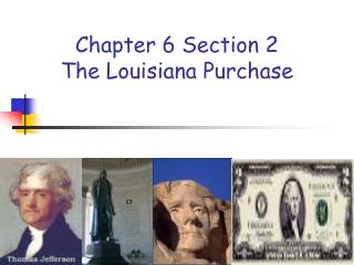 Chapter 6 Section 2 The Louisiana Purchase