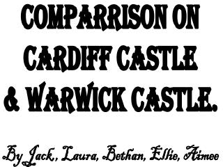 Comparrison on Cardiff Castle & Warwick Castle.