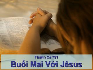 Thánh Ca  791 Buổi Mai Với Jêsus