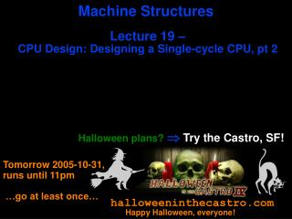 Machine Structures Lecture 19 –  CPU Design: Designing a Single-cycle CPU, pt 2