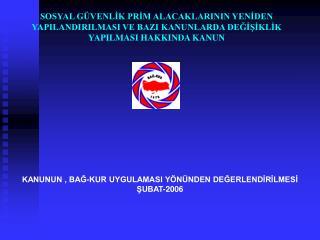KANUNUN , BAĞ-KUR UYGULAMASI YÖNÜNDEN DEĞERLENDİRİLMESİ ŞUBAT-2006