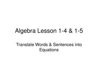 Algebra Lesson 1-4 & 1-5