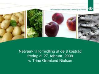 Netværk til formidling af de 8 kostråd fredag d. 27. februar, 2009 v/ Trine Grønlund Nielsen