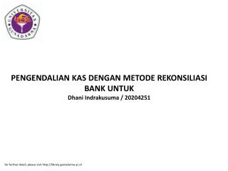 PENGENDALIAN KAS DENGAN METODE REKONSILIASI BANK UNTUK Dhani Indrakusuma / 20204251