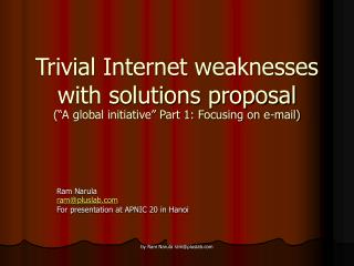Trivial Internet weaknesses with solutions proposal  A global initiative  Part 1: Focusing on e-mail