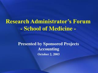 Research Administrator's Forum - School of Medicine -