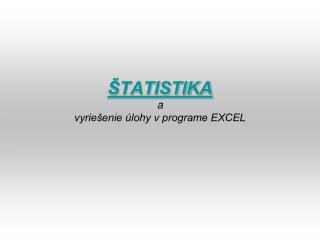ŠTATISTIKA a vyriešenie úlohy v programe EXCEL