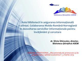 Rolul Bibliotecii în asigurarea informaţională  a ştiinţei .  Colaborarea Moldo-Română-Norvegiană