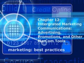 Integrated Marketing Communications: Advertising, Promotions. And Other MarCom Tools
