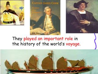 They  played an important role  in the history of the world � s  voyage.