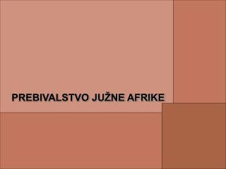PREBIVALSTVO JU�NE AFRIKE