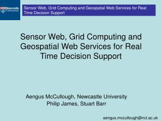 Sensor Web, Grid Computing and Geospatial Web Services for Real ...