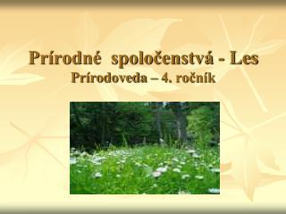 Prírodné  spoločenstvá - Les Prírodoveda – 4. ročník
